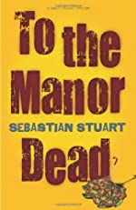To the Manor Dead by Sebastian Stuart