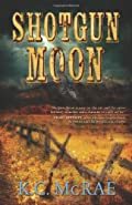 Shotgun Moon by K. C. McRae