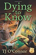 Dying to Know by T. J. O'Connor