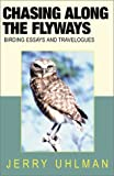 Chasing Along the Flyways:  Birding Essays and Travelogues