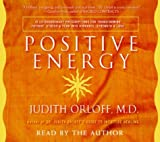 Positive Energy: 10 Extraordinary Prescriptions for Transforming Fatigue, Stress, and Fear Intovibrance, Strength, and Love