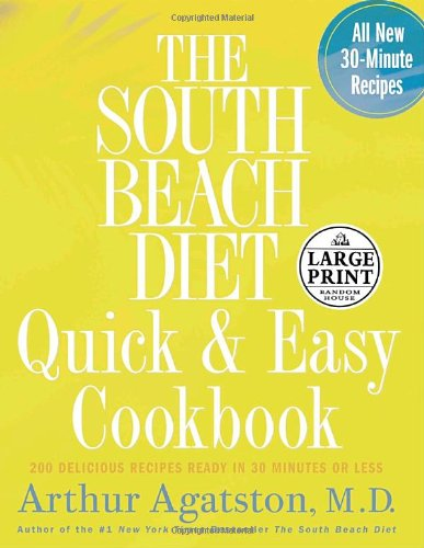 The South Beach Diet Quick and Easy Cookbook: 200 Delicious Recipes Ready in 30 Minutes or Less (Random House Large Print Nonfiction)