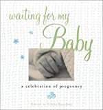 Waiting for My Baby A Celebration of Pregnancy