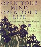Open Your Mind, Open   Your Life: A Little Book of Eastern Wisdom (Miniature First Volume) by Taro Gold