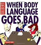 Buy When Body Language Goes Bad: A Dilbert Book from Amazon