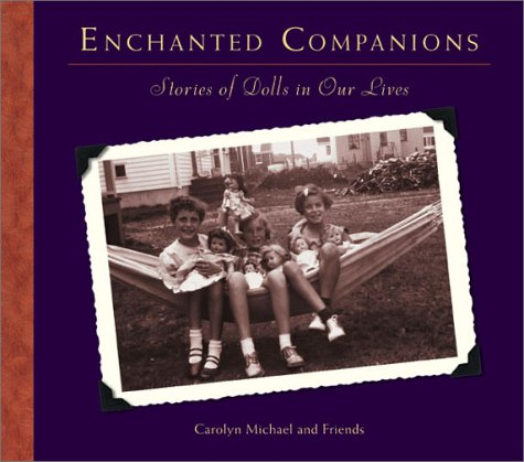 Enchanted Companions: Stories Of Dolls In Our Lives, Michael, Carolyn
