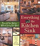 Everything and the Kitchen Sink: Remodel Your Kitchen Without Losing Your Mind
