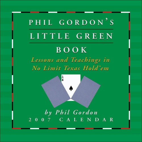 Phil Gordon's Little Green Book 2007 Day-to-Day Calendar: Lessons and Teachings in No Limit Texas Hold'em