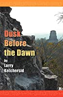 REVIEW: Dusk Before the Dawn by Larry Ketchersid