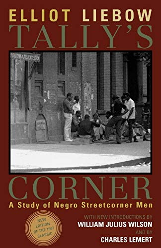Tally's Corner: A Study of Negro Streetcorner Men (Legacies of Social Thought Series), Elliott Liebow