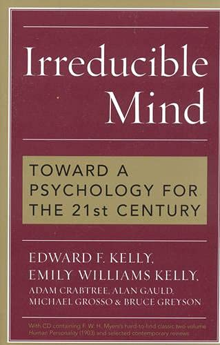 Irreducible Mind, by Kelly, Edward F.; Kelly, Emily Williams; Crabtree, Adam; Gauld, Alan; Grosso, Michael & Greyson, Bruce