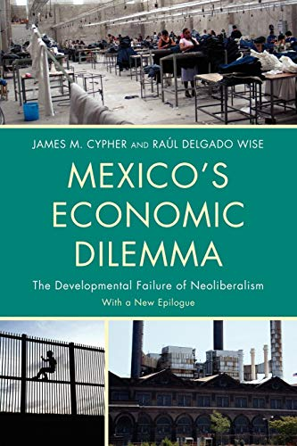 Mexico's Economic Dilemma: The Developmental Failure of Neoliberalism (Critical Currents in Latin American Perspective Series), Cypher, James M.; Delgado Wise, Raúl