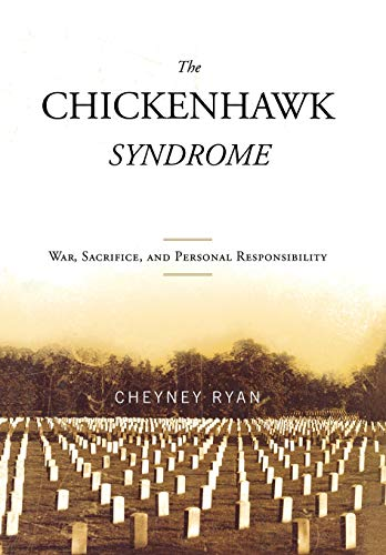 The Chickenhawk Syndrome: War, Sacrifice, and Personal Responsibility by Cheyney Ryan