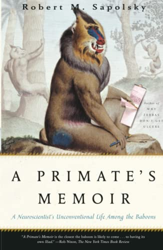 A Primate's Memoir: A neuroscientist's unconventional life among the baboons, by Sapolsky, R.