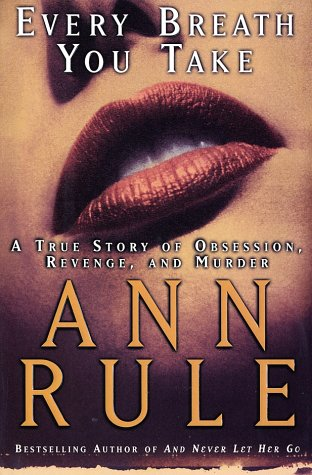 Every Breath You Take: A True Story of Obsession, Revenge, and Murder, Rule,  Ann
