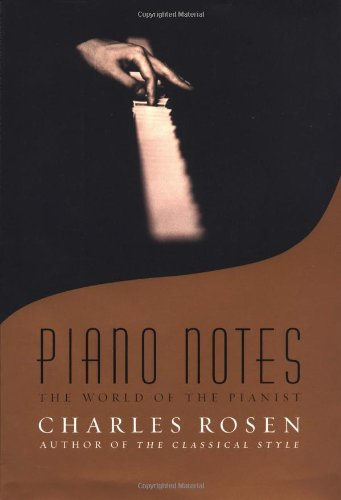 Piano Notes: The World of the Pianist, Rosen, Charles