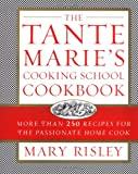 The Tante Marie's Cooking School Cookbook : More Than 250 Recipes for the Passionate Home Cook