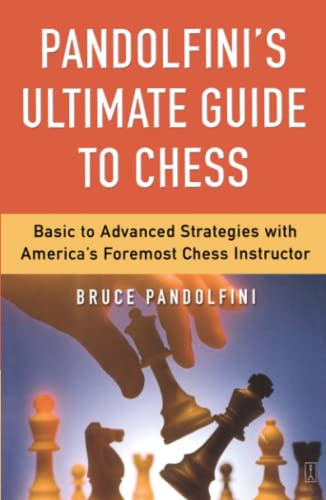 Pandolfini's Ultimate Guide to Chess: Basic to Advanced Strategies with America's Foremost Chess Instructor, Pandolfini, Bruce