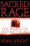 Sacred Rage : The Wrath of Militant Islam - by Robin Wright