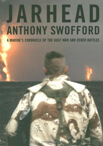 Jarhead: A Marine's Chronicle of the Gulf War and Other Battles, Swofford, Anthony