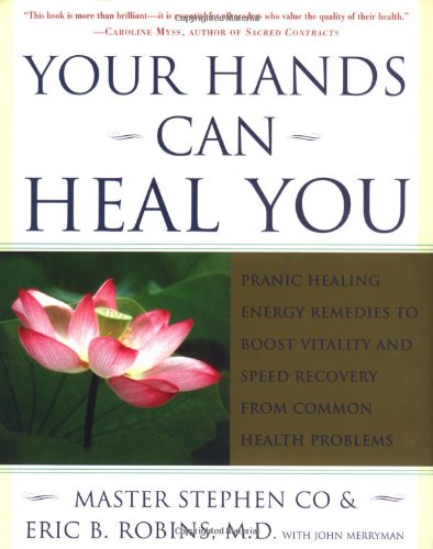 Your Hands Can Heal You By Master Stephen Co & Eric B. Robins, MD with John Merryman
