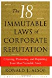 Buy The 18 Immutable Laws of Corporate Reputation: Creating, Protecting, and Repairing Your Most Valuable Asset from Amazon