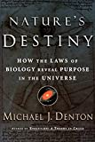 Nature's Destiny: How the Laws of Biology Reveal Purpose in the Universe - by Michael J. Denton