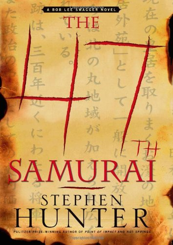 The 47th Samurai: A Bob Lee Swagger Novel (Bob Lee Swagger Novels), Hunter, Stephen