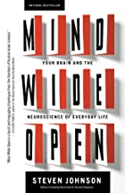 Mind Wide Open: Your Brain and the Neuroscience of Everyday Life by Steven Johnson