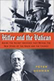 Hitler and the Vatican : Inside the Secret Archives That Reveal the New Story of the Nazis and the Church/Peter Godman