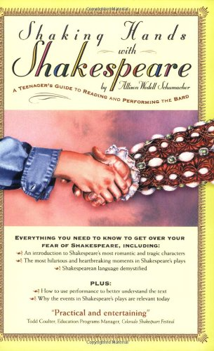 Shaking Hands with Shakespeare: A Teenager's Guide to Reading and Performing the Bard, Schumacher, Allison