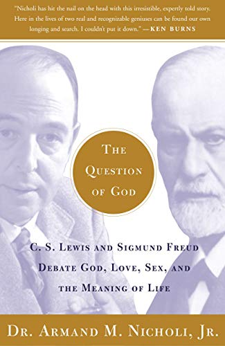 The Question of God: C.S. Lewis and Sigmund Freud Debate God, Love, Sex, and the Meaning of Life, Nicholi, Armand