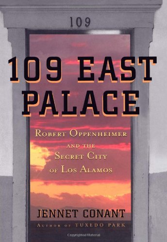 109 East Palace: Robert Oppenheimer and the Secret City of Los Alamos, Conant, Jennet