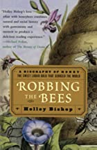 Robbing the Bees: A Biography of Honey--The Sweet Liquid Gold that Seduced the World by Holley Bishop