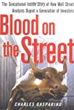 Buy Blood on the Street : The Sensational Inside Story of How Wall Street Analysts Duped a Generation of Investors from Amazon
