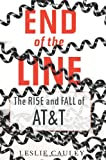 Buy End of the Line : The Rise and Fall of AT&T from Amazon