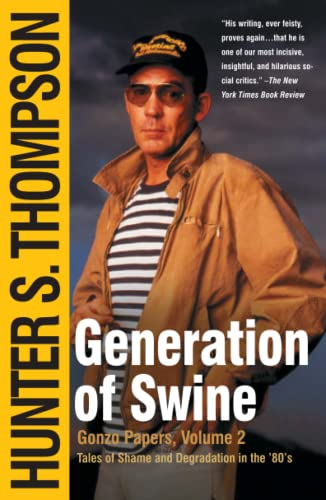 Generation of Swine: Tales of Shame and Degradation in the '80's, Thompson, Hunter S.