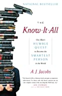 The Know-It-All: One Man's Humble Quest to Become the Smartest Person in the World by A J Jacobs