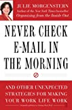 Buy Never Check E-Mail In the Morning : And Other Unexpected Strategies for Making Your Work Life Work from Amazon