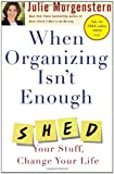 Buy When Organizing Isn't Enough: SHED Your Stuff, Change Your Life from Amazon