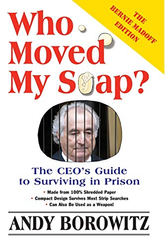 Who Moved My Soap?: The CEO's Guide to Surviving Prison