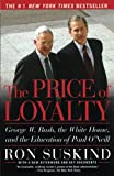 Book Cover: The Price Of Loyalty: George W. Bush, The White House, And The Education Of Paul O