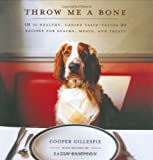 Throw Me a Bone : 50 Healthy, Canine Taste-Tested Recipes for Snacks, Meals, and Treats   Click!