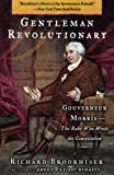 Gentleman Revolutionary: Gouverneur Morris, the Rake Who Wrote the Constitution [paperback]
