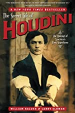 The Secret Life of Houdini, The Making of America's First Superhero by William Kalush and Larry Sloman