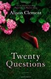 Twenty Questions : A Novel by Alison Clement