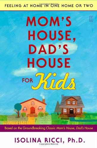 Mom's House, Dad's House for Kids: Feeling at Home in One Home or Two, Ricci Ph.D., Isolina