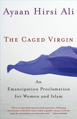 The Caged Virgin: An Emancipation Proclamation for Women and Islam, by Hirsi Ali, A.