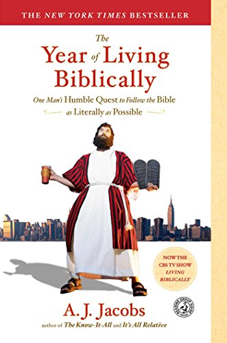 The Year of Living Biblically: One Man's Humble Quest to Follow the Bible As Literally As Possible, by Jacobs, A. J.
