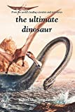 The Ultimate Dinosaur:  Past-Present-Future